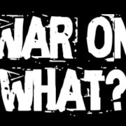 War On What?